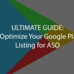 How to Optimize Your Google Play Store Listing for ASO: Ultimate Guide