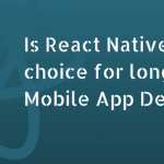 Is React Native a good choice for long-term Hybrid Mobile App Development
