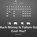 How Much Money is Failure Going To Cost You?