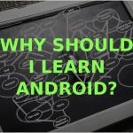 Why Should I Learn Android?