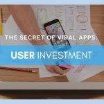 The Secret Of Viral Apps: User Investment