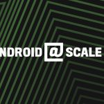 Android @Scale 2018 recap