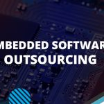 How to Find Reliable Embedded Software Outsourcing Company