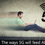How 5G will Feed AI – Read In Brief
