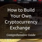 How to Build Your Own Cryptocurrency Exchange Website