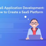 SaaS Application Development: How to Create a SaaS Application